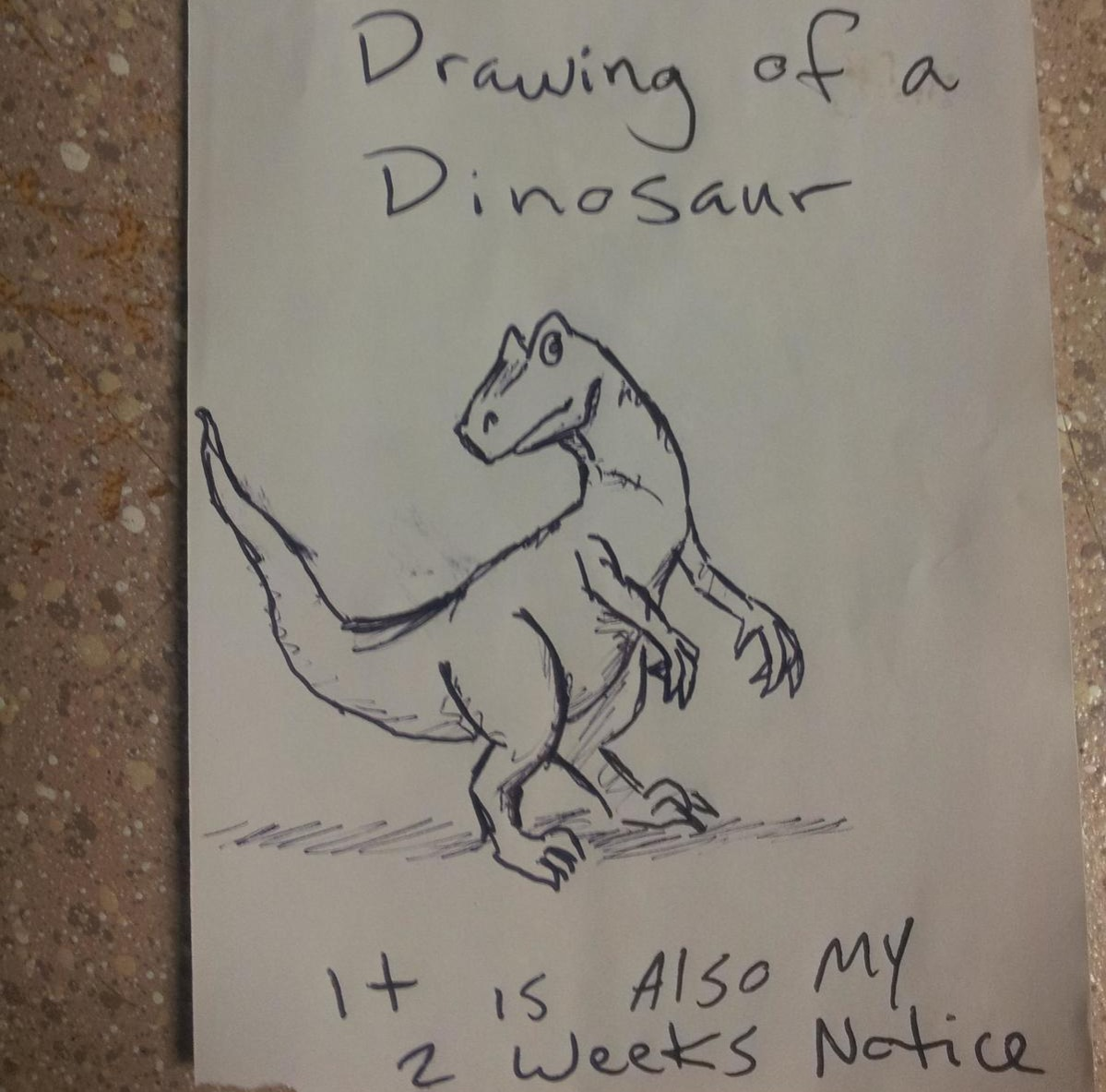 this drawing of a dinosaur has a resignation note on it