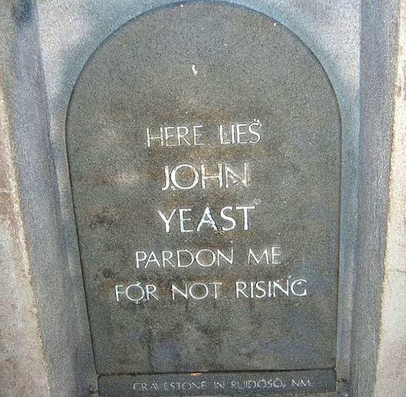 "A headstone reads ""Here lies John Yeast. Pardon me for not rising."""