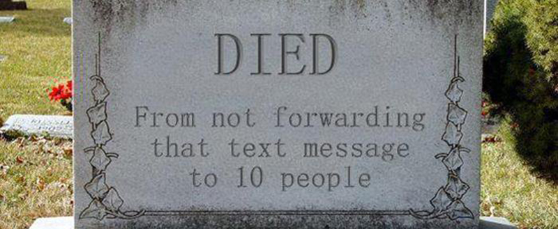 "A headstone reads ""Died from not forwarding that text message to 10 people"""