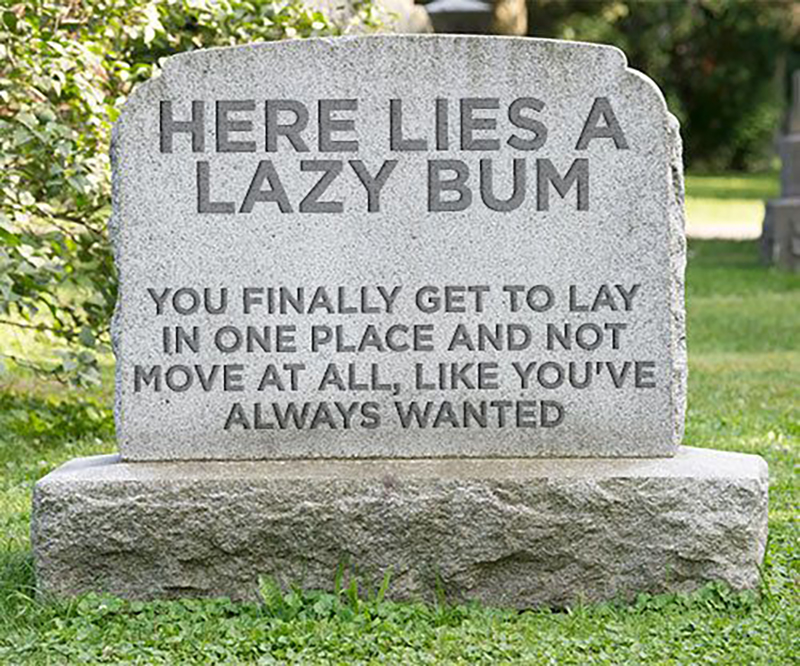 "A headstone of a lazy bum reads ""You finally get to lay in one place and not move at all like you've always wanted"""