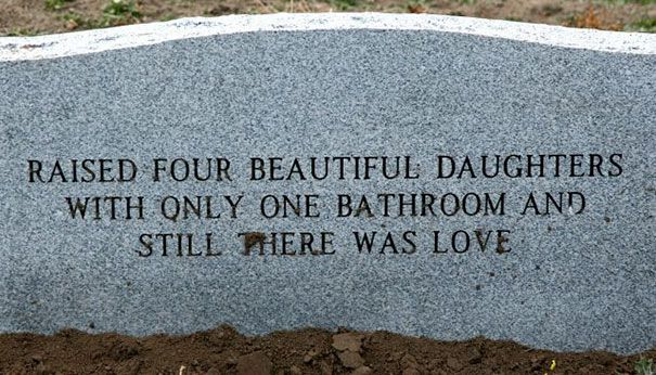 "A headstone reads, ""Raised four beautiful daughters with only one bathroom and still there was love"""