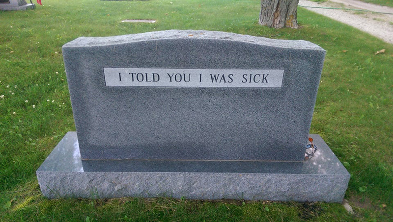 """A headstone reads """"I told you I was sick"""""""