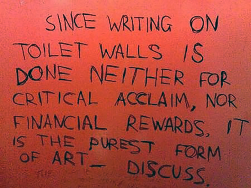 A bathroom wall note claims that writing on bathroom walls is the purest form of art.