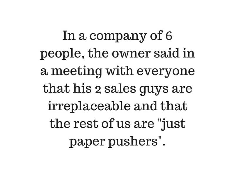 In a company of 6 people, owner said in a meeting with everyone that his 2 sales guys are irreplaceable and that the rest of us are _just paper pushers_.Add subheading.jpg