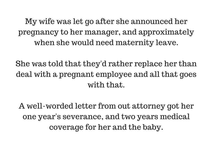 My wife was let go after she announced her pregnancy to her manager, and approximately when she would need maternity leave. She was told that they'd rather replace her than deal with a pregnant employee and all that .jpg
